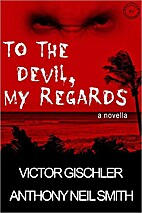 To the Devil, My Regards by Anthony Neil…
