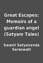 Great Escapes: Memoirs of a guardian angel…