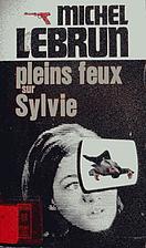 Pleins feux sur Sylvie by Michel Lebrun