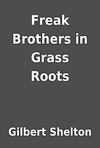 Freak Brothers in Grass Roots by Gilbert…