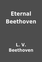 Eternal Beethoven by L. V. Beethoven