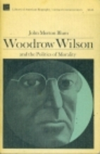 Woodrow Wilson and the Politics of Morality…