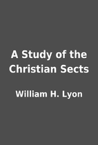 A Study of the Christian Sects by William H.…