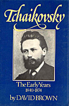 Tchaikovsky: The Early Years 1840-1874…