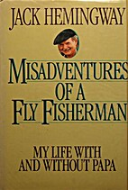 The Misadventures of a Fly Fisherman: My…