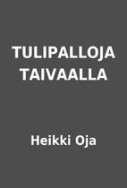 TULIPALLOJA TAIVAALLA by Heikki Oja
