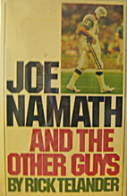 Joe Namath and the Other Guys by Rick…