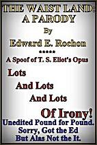 The Waist Land: A Parody by Edward E. Rochon