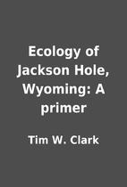 Ecology of Jackson Hole, Wyoming: A primer…
