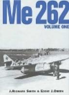 Me 262, Volume One by J. Richard Smith