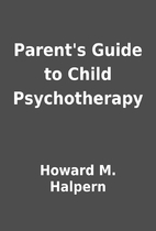 Parent's Guide to Child Psychotherapy by…