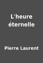L'heure éternelle by Pierre Laurent