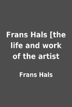 Frans Hals [the life and work of the artist…