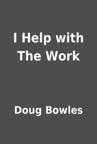 I Help with The Work by Doug Bowles