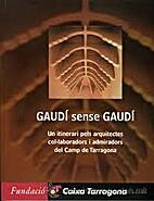 Gaudí sense Gaudí. Un itinerari pels…