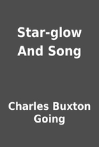 Star-glow And Song by Charles Buxton Going