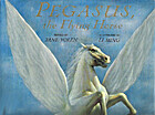 Pegasus: The Flying Horse by Jane Yolen