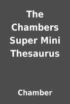 The Chambers Super Mini Thesaurus by Chamber