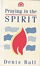 Praying in the Spirit by Denis Ball
