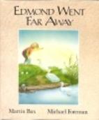 Edmond Went Far Away by Martin Bax