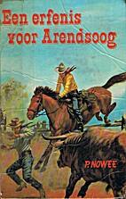 Een Erfenis voor Arendsoog by Paul Nowee