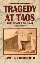 Tragedy at Taos: The Revolt of 1847 by James…