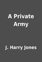 A Private Army by J. Harry Jones