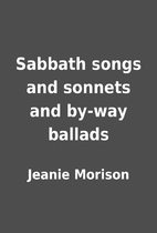 Sabbath songs and sonnets and by-way ballads…