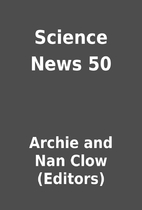 Science News 50 by Archie and Nan Clow…