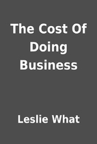 The Cost Of Doing Business by Leslie What