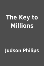 The Key to Millions by Judson Philips