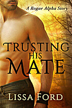 Trusting His Mate: A Rogue Alpha Story by…