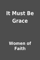 It Must Be Grace by Women of Faith