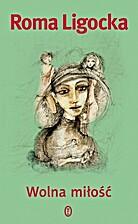 Wolna miłość by Roma Ligocka