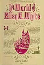 The World of Ellen G. White by Gary Land