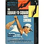 The Square-to-Square Golf Swing: Modern…