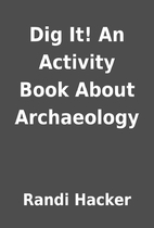 Dig It! An Activity Book About Archaeology…
