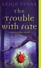 The Trouble with Fate: A Mystwalker Novel by…
