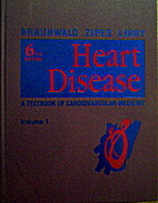 Heart Disease: 1 by Eugene Braunwald