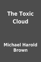 The Toxic Cloud by Michael Harold Brown