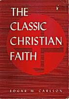The classic Christian faith by Edgar Magnus…