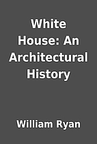 White House: An Architectural History by…