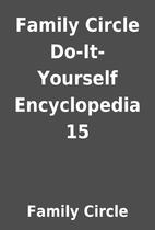 Family Circle Do-It-Yourself Encyclopedia 15…