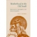 Motherhood in the Old South: Pregnancy,…