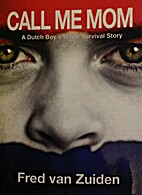 Call Me Mom: A Dutch Boy's WW II Survival…