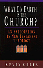 What on Earth Is the Church?: An Exploration…
