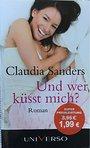 Und wer küsst mich?: Roman (German Edition) - Claudia Sanders