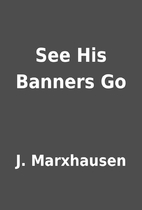 See His Banners Go by J. Marxhausen