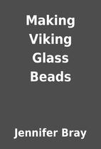 Making Viking Glass Beads by Jennifer Bray