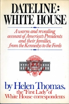 Dateline: White House by Helen Thomas